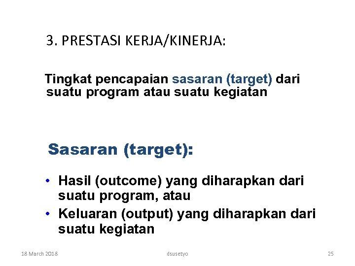 3. PRESTASI KERJA/KINERJA: Tingkat pencapaian sasaran (target) dari suatu program atau suatu kegiatan Sasaran