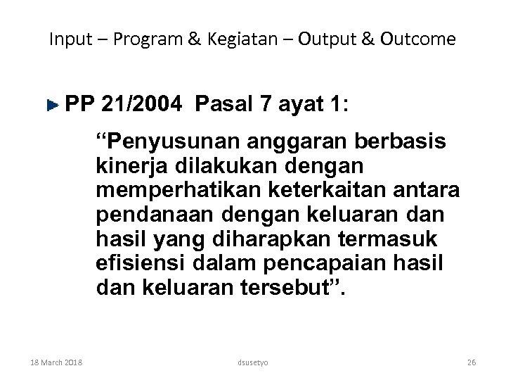 Input – Program & Kegiatan – Output & Outcome PP 21/2004 Pasal 7 ayat