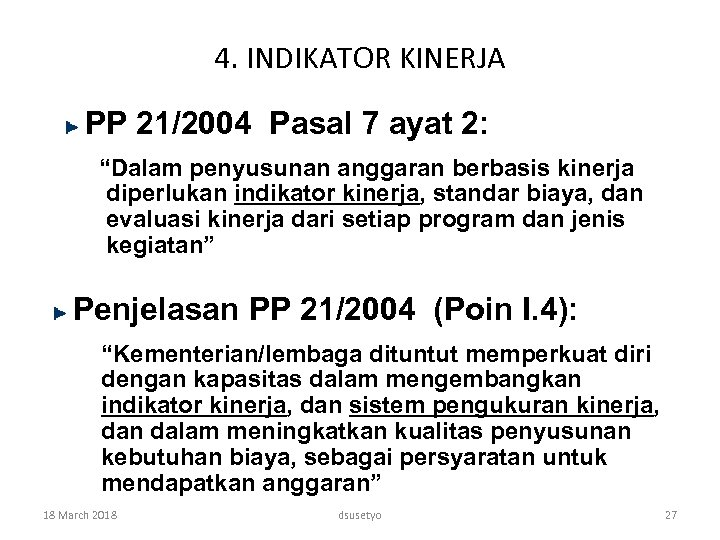 """4. INDIKATOR KINERJA PP 21/2004 Pasal 7 ayat 2: """"Dalam penyusunan anggaran berbasis kinerja"""