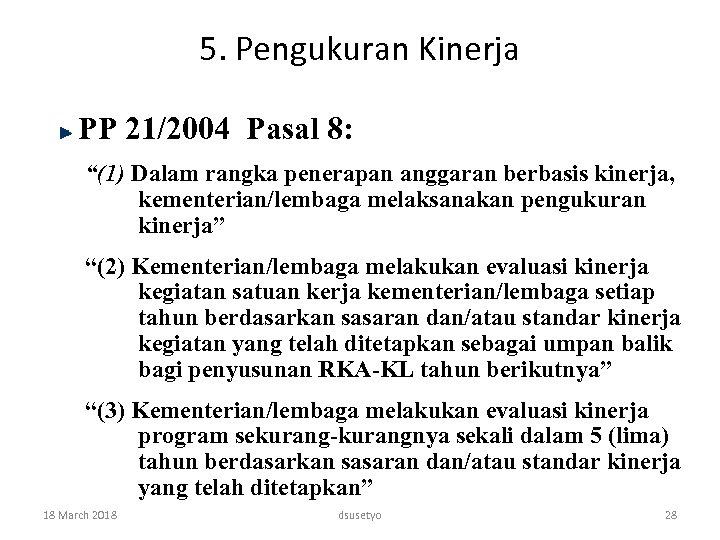 """5. Pengukuran Kinerja PP 21/2004 Pasal 8: """"(1) Dalam rangka penerapan anggaran berbasis kinerja,"""