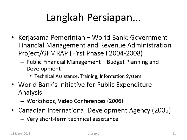 Langkah Persiapan. . . • Kerjasama Pemerintah – World Bank: Government Financial Management and