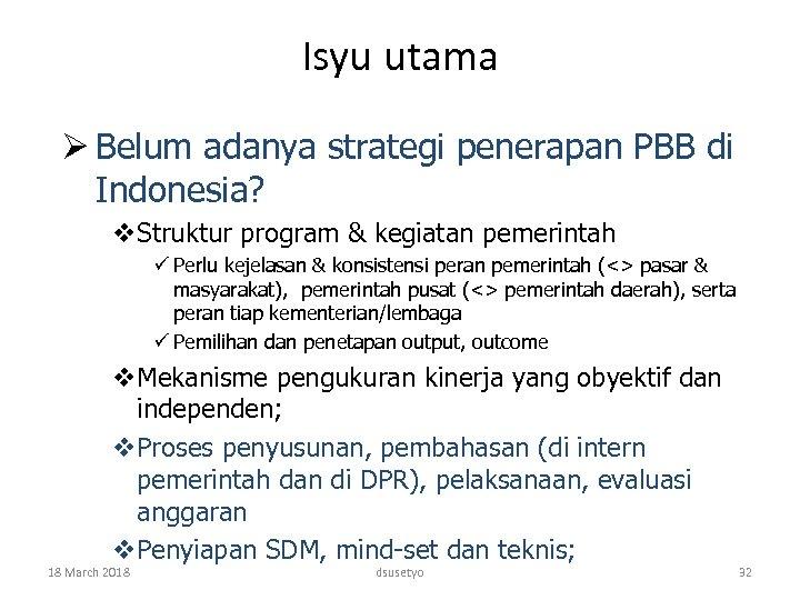 Isyu utama Ø Belum adanya strategi penerapan PBB di Indonesia? v. Struktur program &