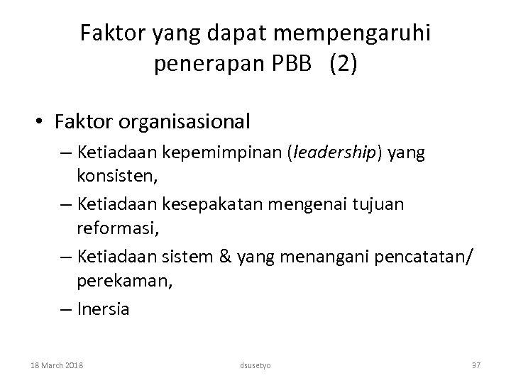 Faktor yang dapat mempengaruhi penerapan PBB (2) • Faktor organisasional – Ketiadaan kepemimpinan (leadership)