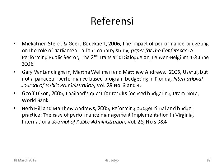 Referensi • • Miekatrien Sterck & Geert Bouckaert, 2006, The impact of performance budgeting