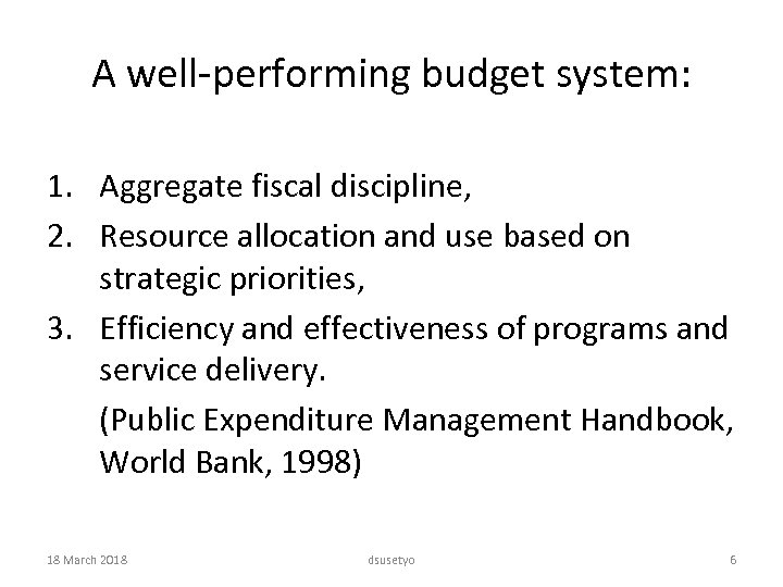A well-performing budget system: 1. Aggregate fiscal discipline, 2. Resource allocation and use based