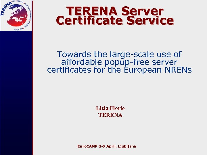 TERENA Server Certificate Service Towards the large-scale use of affordable popup-free server certificates for