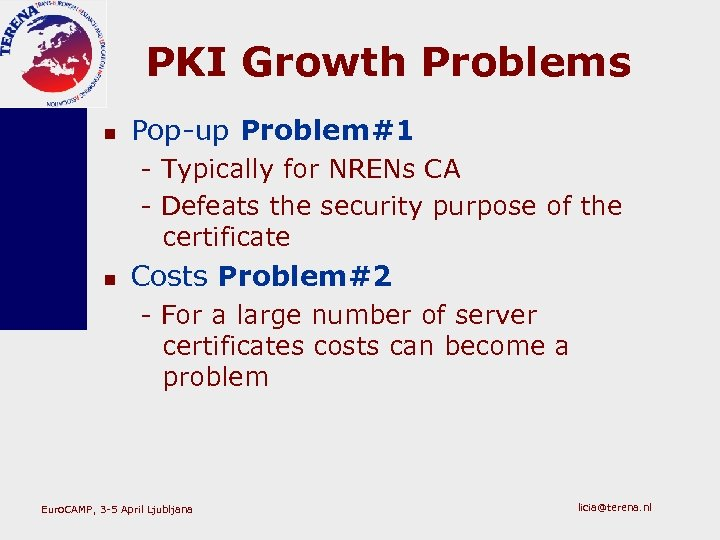 PKI Growth Problems n Pop-up Problem#1 - Typically for NRENs CA - Defeats the
