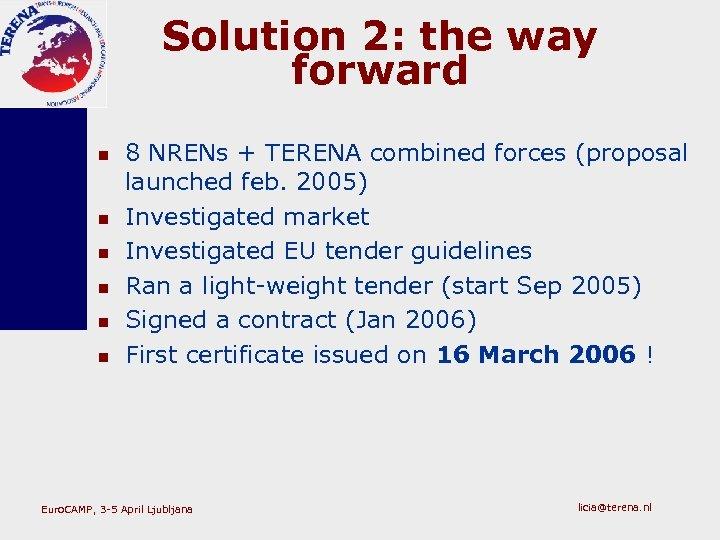 Solution 2: the way forward n n n 8 NRENs + TERENA combined forces