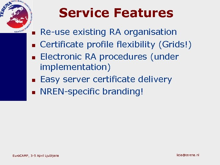 Service Features n n n Re-use existing RA organisation Certificate profile flexibility (Grids!) Electronic