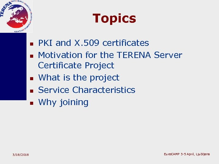 Topics n n n 3/18/2018 PKI and X. 509 certificates Motivation for the TERENA