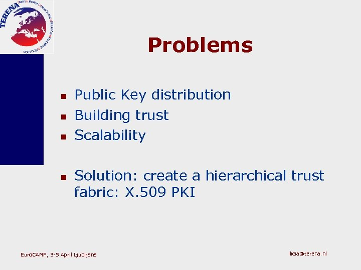Problems n n Public Key distribution Building trust Scalability Solution: create a hierarchical trust
