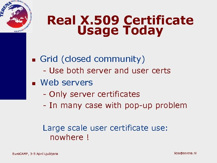Real X. 509 Certificate Usage Today n Grid (closed community) - Use both server