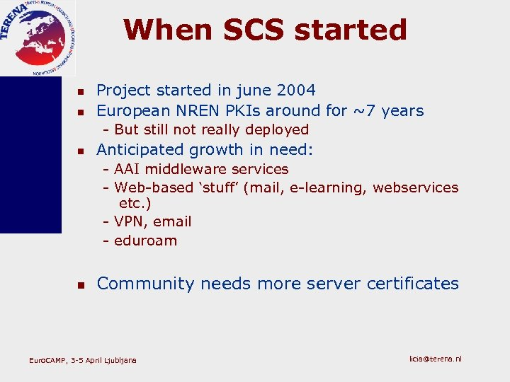 When SCS started n n Project started in june 2004 European NREN PKIs around