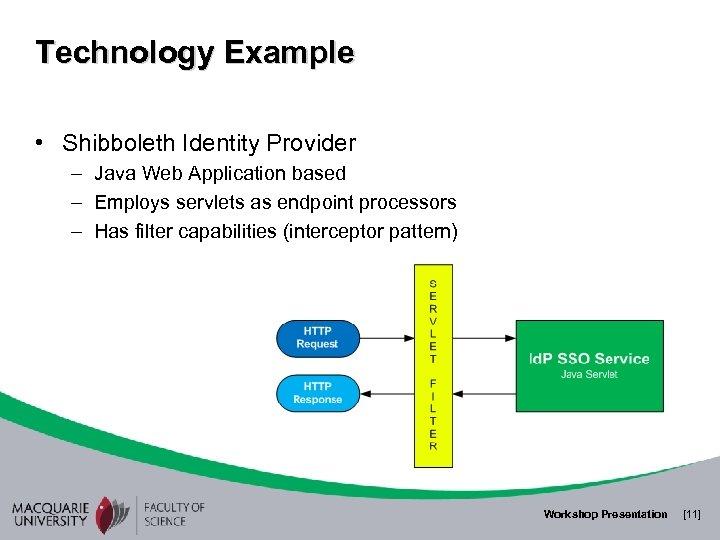 Technology Example • Shibboleth Identity Provider – Java Web Application based – Employs servlets