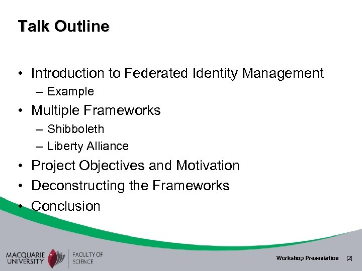 Talk Outline • Introduction to Federated Identity Management – Example • Multiple Frameworks –