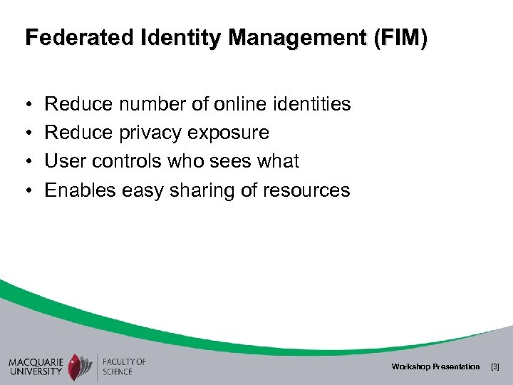 Federated Identity Management (FIM) • • Reduce number of online identities Reduce privacy exposure