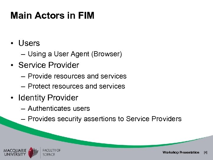 Main Actors in FIM • Users – Using a User Agent (Browser) • Service