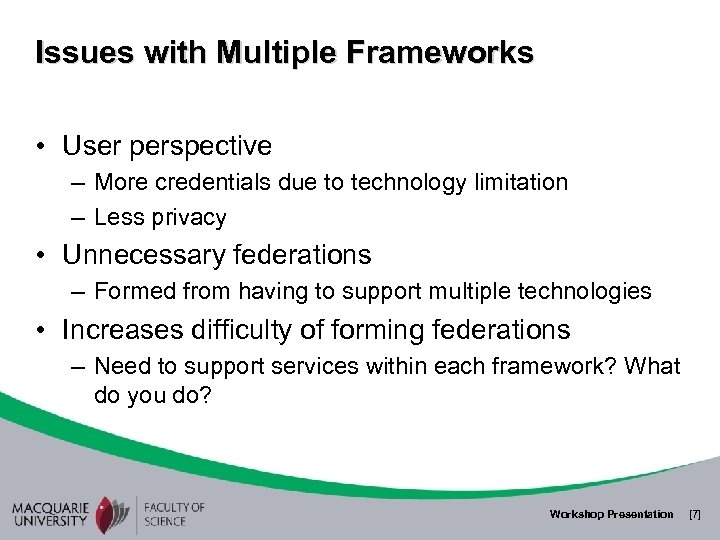 Issues with Multiple Frameworks • User perspective – More credentials due to technology limitation
