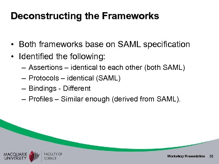 Deconstructing the Frameworks • Both frameworks base on SAML specification • Identified the following:
