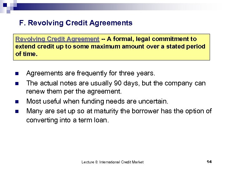 F. Revolving Credit Agreements Revolving Credit Agreement -- A formal, legal commitment to Revolving