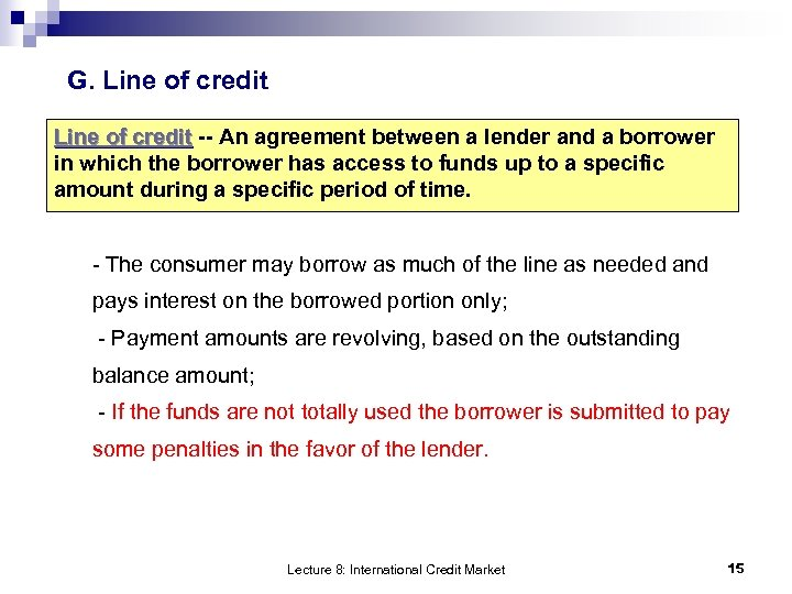 G. Line of credit -- An agreement between a lender and a borrower Line