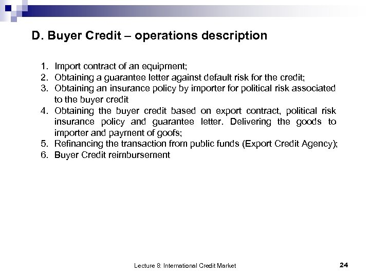 D. Buyer Credit – operations description 1. Import contract of an equipment; 2. Obtaining