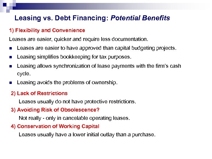Leasing vs. Debt Financing: Potential Benefits 1) Flexibility and Convenience Leases are easier, quicker