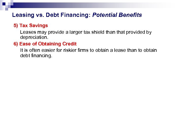Leasing vs. Debt Financing: Potential Benefits 5) Tax Savings Leases may provide a larger