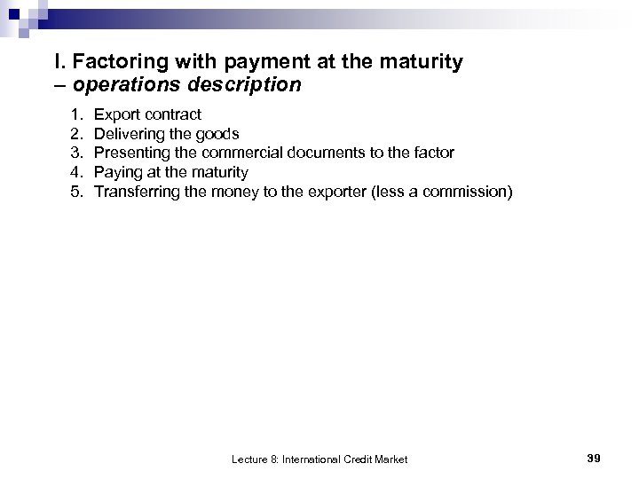 I. Factoring with payment at the maturity – operations description 1. 2. 3. 4.