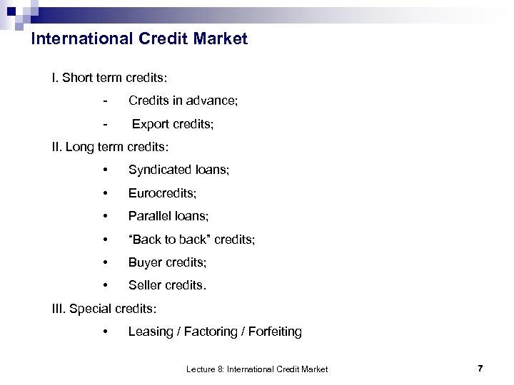 International Credit Market I. Short term credits: - Credits in advance; - Export credits;