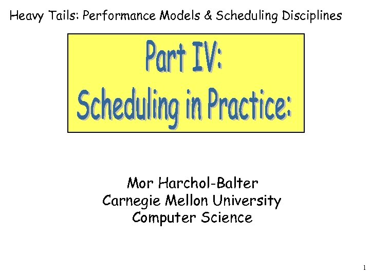 Heavy Tails: Performance Models & Scheduling Disciplines Mor Harchol-Balter Carnegie Mellon University Computer Science