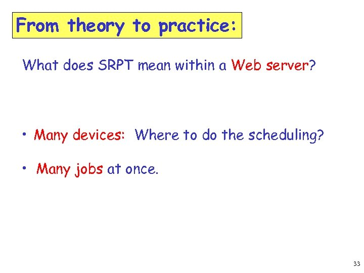From theory to practice: What does SRPT mean within a Web server? • Many