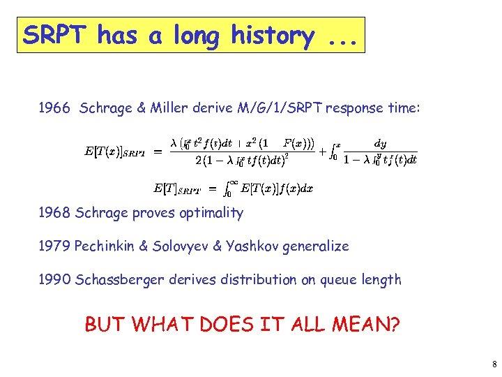 SRPT has a long history. . . 1966 Schrage & Miller derive M/G/1/SRPT response