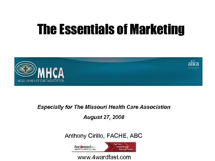 The Essentials of Marketing Especially for The Missouri Health Care Association August 27, 2008