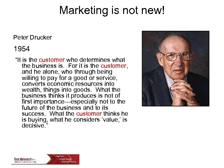 """Marketing is not new! Peter Drucker 1954 """"It is the customer who determines what"""