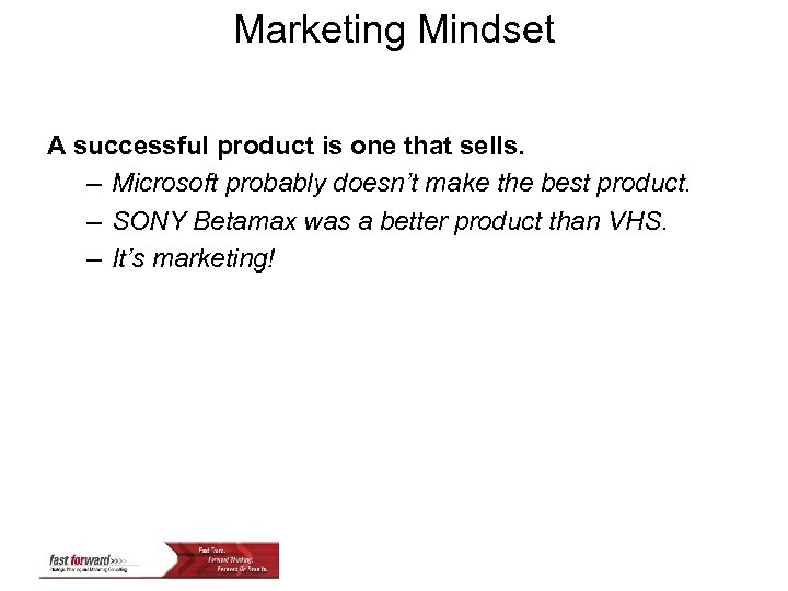 Marketing Mindset A successful product is one that sells. – Microsoft probably doesn't make
