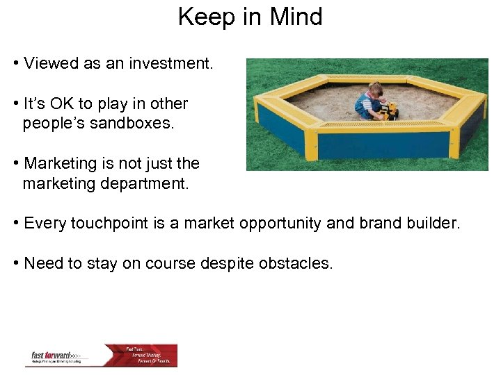 Keep in Mind • Viewed as an investment. • It's OK to play in