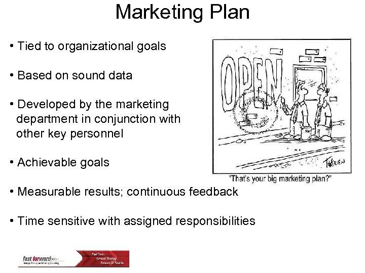 Marketing Plan • Tied to organizational goals • Based on sound data • Developed