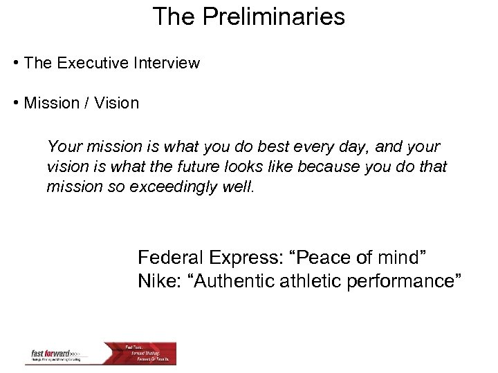 The Preliminaries • The Executive Interview • Mission / Vision Your mission is what