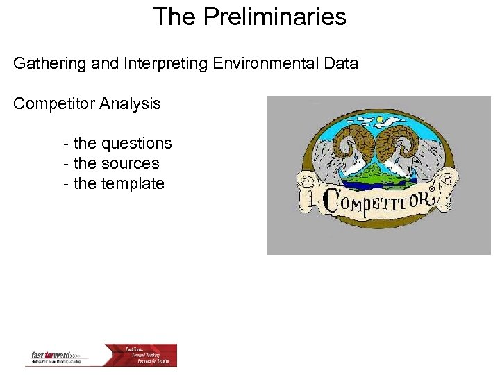 The Preliminaries Gathering and Interpreting Environmental Data Competitor Analysis - the questions - the
