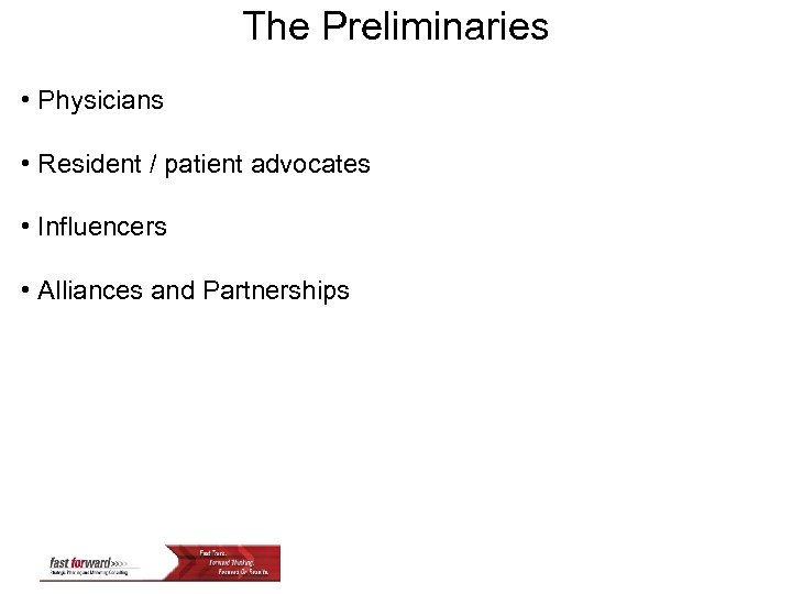 The Preliminaries • Physicians • Resident / patient advocates • Influencers • Alliances and