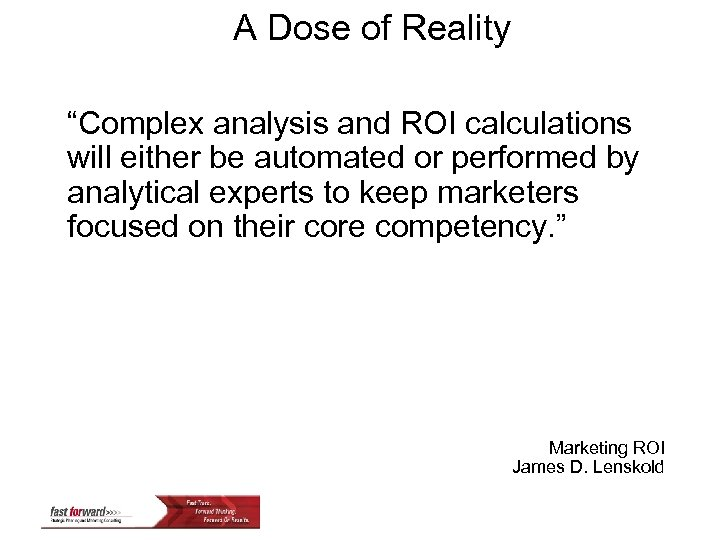 """A Dose of Reality """"Complex analysis and ROI calculations will either be automated or"""