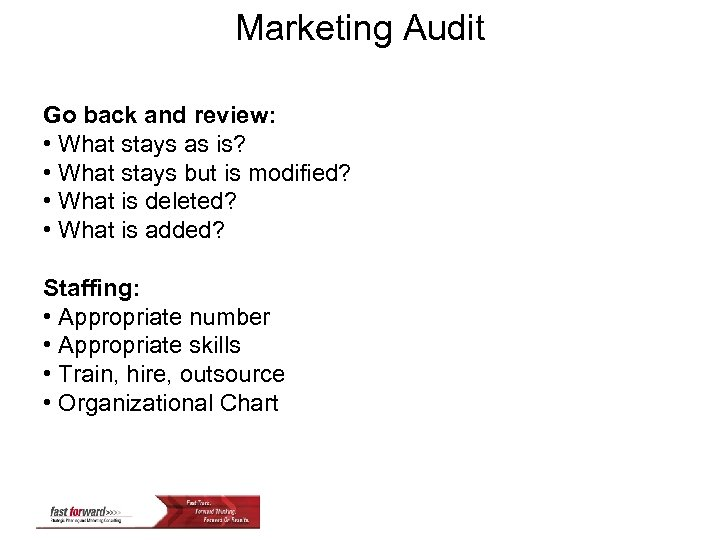 Marketing Audit Go back and review: • What stays as is? • What stays