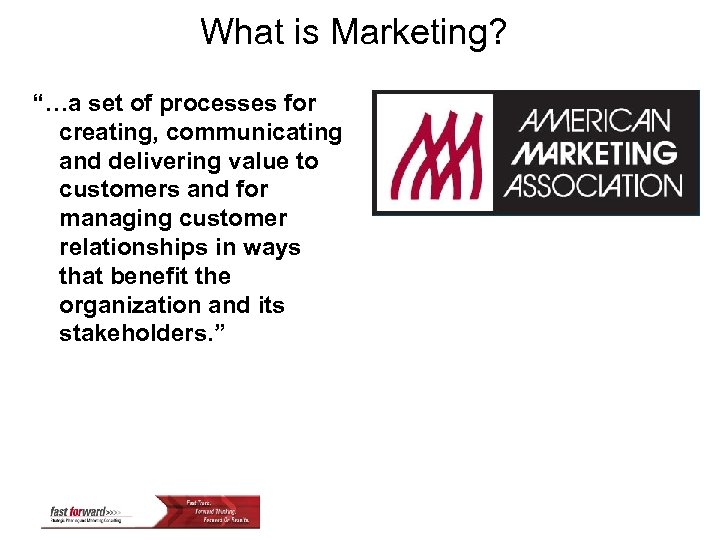 """What is Marketing? """"…a set of processes for creating, communicating and delivering value to"""