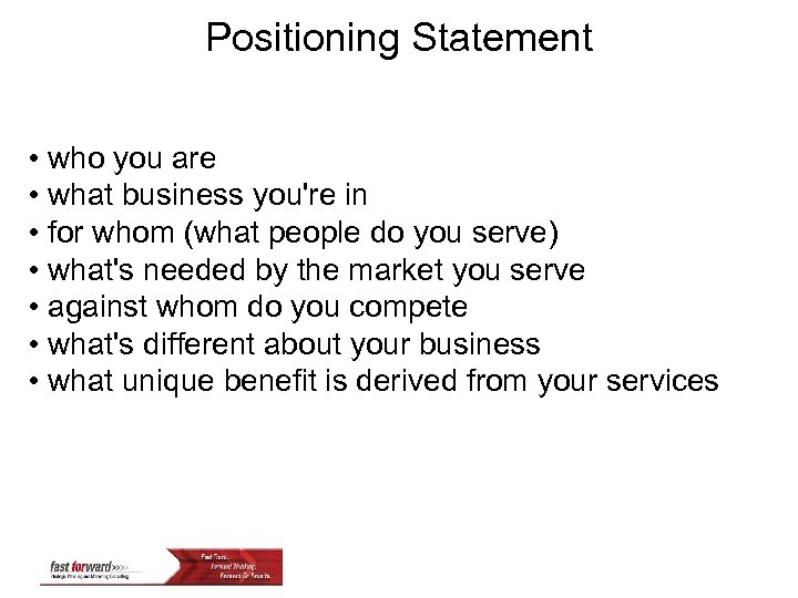 Positioning Statement • who you are • what business you're in • for whom