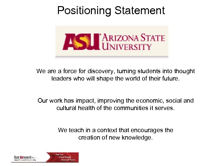 Positioning Statement We are a force for discovery, turning students into thought leaders who