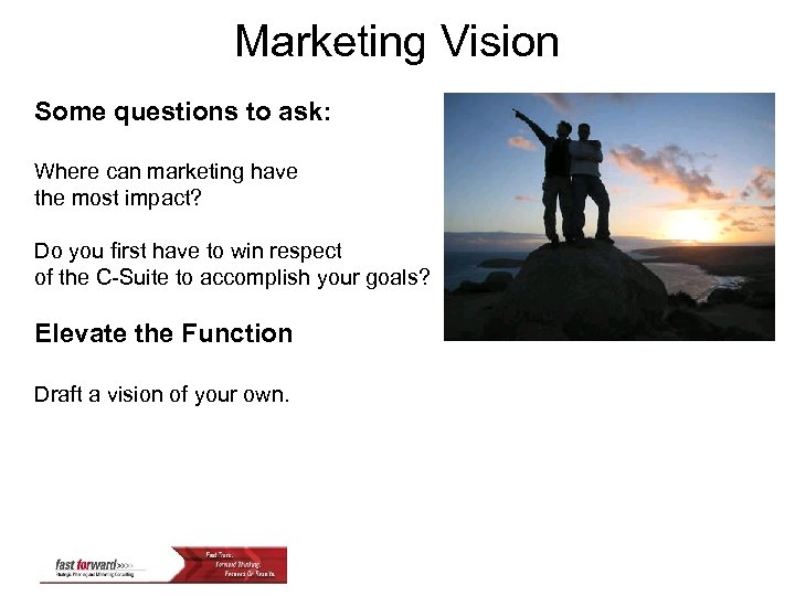 Marketing Vision Some questions to ask: Where can marketing have the most impact? Do