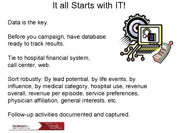 It all Starts with IT! Data is the key. Before you campaign, have database