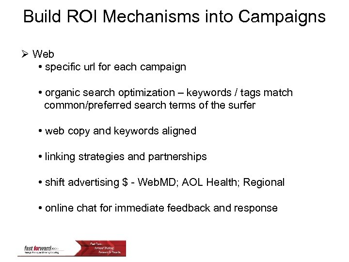 Build ROI Mechanisms into Campaigns Ø Web • specific url for each campaign •