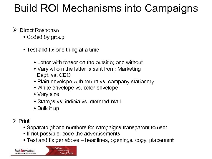 Build ROI Mechanisms into Campaigns Ø Direct Response • Coded by group • Test